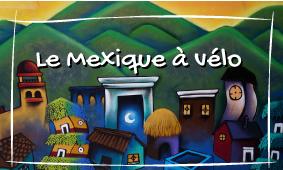 Mexique à vélo - les régions touristiques du Mexique - cyclotourisme Mexique - baja california a vélo