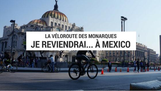 mexico à vélo - 3 jours à mexico - quoi faire à mexico - coup de coeur à mexico - véloroute des monarques -