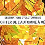 destinations cyclotourisme - destination vélo - destination cyclo - destination cyclotourisme - voyage vélo - voyager à vélo - itinéraire vélo - destinations automne - destinations vélo automne - cyclotourisme - la cyclonomade