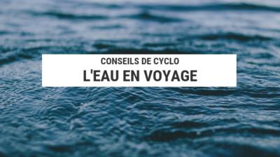 traitement de l'eau - eau en voyage - stériliser eau - purifier eau - cyclotourisme - boire cyclotourisme - eau cyclotourisme - la cyclonomade