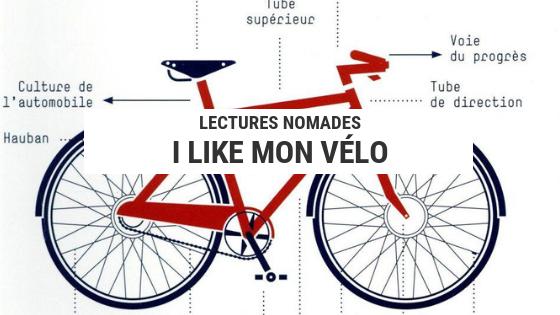 i like mon vélo - livre cyclisme - livre vélo - livre cyclotourisme - cyclotourisme - la cyclonomade - voyager à vélo - bike snob