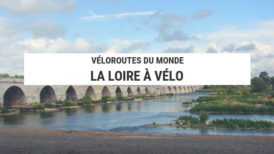 loire à vélo - loire a velo - guide loire à vélo - cyclotourisme - voyage à vélo - la cyclonomade