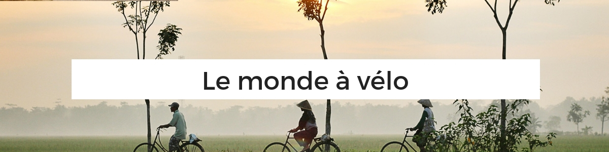 destination cyclotourisme - destination vélo - cyclotourisme - voyage à vélo - la cyclonomade