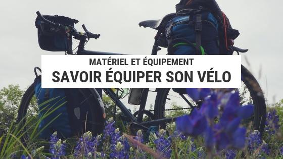 équiper ton vélo - vélo de voyage - matériel vélo de voyage - cyclotourisme - voyage à vélo - la cyclonomade - blog cyclotourisme